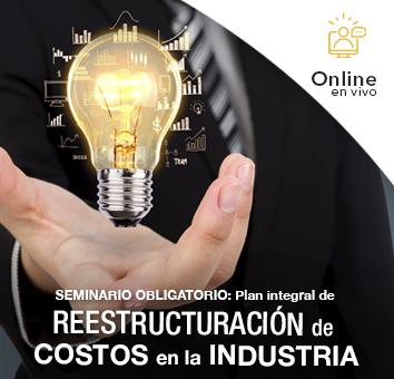 SEMINARIO OBLIGATORIO: Plan Integral de REESTRUCTURACION de COSTOS en la INDUSTRIA