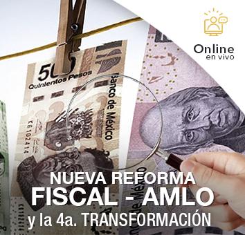 NUEVA REFORMA FISCAL - AMLO Y LA 4a. TRANSFORMACIÓN - Online en VIVO -