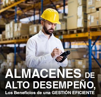 ALMACENES DE ALTO DESEMPEÑO, Los Beneficios de una GESTIÓN EFICIENTE