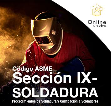 Codigo ASME Seccion IX - Soldadura: Procedimientos de Soldadura y Calificacion a Soldadores - Online en VIVO -