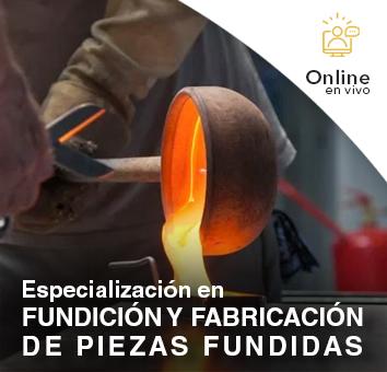 Especialización en FUNDICIÓN Y FABRICACIÓN DE PIEZAS FUNDIDAS -Online en VIVO-