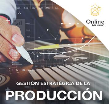 GESTIÓN ESTRATÉGICA DE LA PRODUCCIÓN - Online en VIVO -
