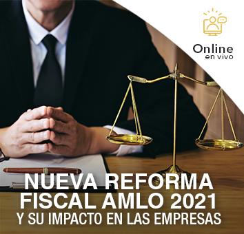 NUEVA REFORMA FISCAL AMLO 2021 y su impacto en las EMPRESAS - Online en VIVO -