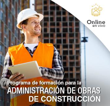 Programa de formación para la ADMINISTRACIÓN DE OBRAS DE CONSTRUCCIÓN -Online en VIVO-