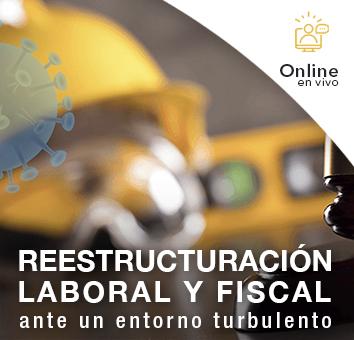 REESTRUCTURACION LABORAL Y FISCAL ANTE UN ENTORNO TURBULENTO - Online en VIVO-