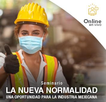 Seminario: LA NUEVA NORMALIDAD, UNA OPORTUNIDAD PARA LA INDUSTRIA MEXICANA -Online en VIVO-