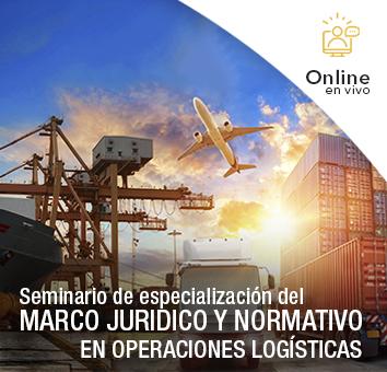 Seminario de especialización del MARCO JURIDICO Y NORMATIVO EN OPERACIONES LOGÍSTICAS -Online en VIVO-
