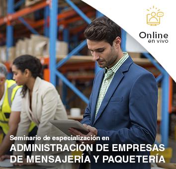 Seminario de especialización en ADMINISTRACIÓN DE EMPRESAS DE MENSAJERÍA Y PAQUETERÍA -Online en VIVO-