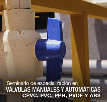 Seminario de especialización en VÁLVULAS MANUALES Y AUTOMÁTICAS CPVC, PVC, PPH, PVDF Y ABS