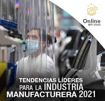 TENDENCIAS LÍDERES PARA LA INDUSTRIA MANUFACTURERA 2021 -Online en VIVO-