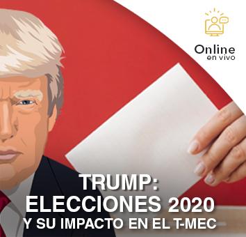 TRUMP: ELECCIONES 2020 Y SU IMPACTO EN EL T-MEC -Online en VIVO-