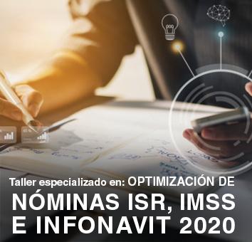 Taller especializado en: OPTIMIZACIÓN DE NÓMINAS, ISR, IMSS E INFONAVIT  2020 - Online en VIVO -
