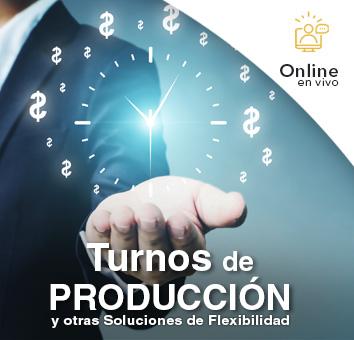 Turnos de PRODUCCIÓN y otras Soluciones de Flexibilidad - Online en VIVO -